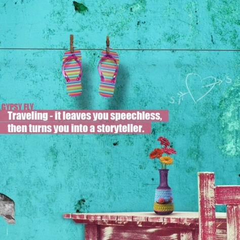Traveling, It leaves you speechless, then turns you into a storyteller.