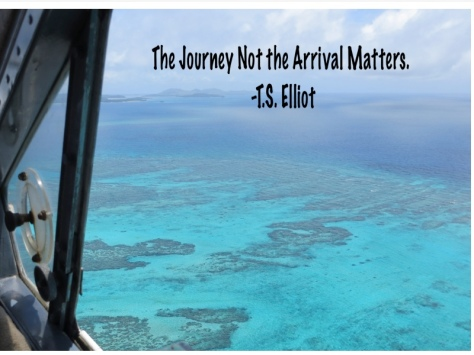 The Journey Not The Arrival Matters. TS Elliot